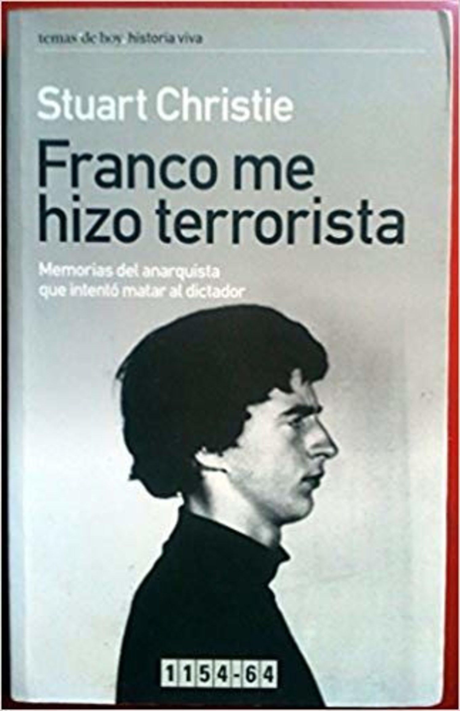 En 'Franco me hizo terrorista', Stuart Christie cuenta cómo se desarrolló la misión y su experiencia en la prisión de Carabanchel.