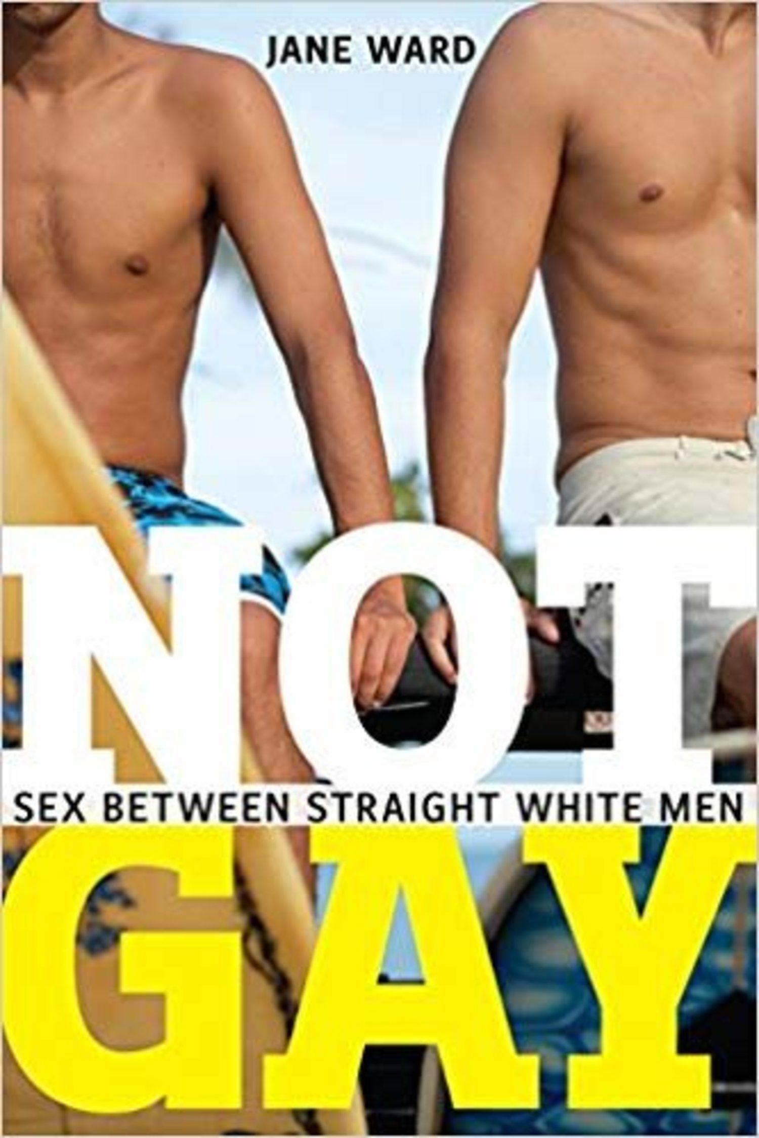 'No gay: Sexo entre hombres blancos heterosexuales' es la traducción de esta obra de Jane Ward.